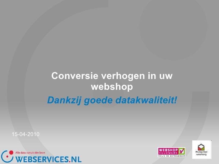 Conversie verhogen in uw webshop Dankzij goede datakwaliteit! 15-04-2010