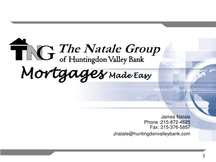 The Natale Group    of Huntingdon Valley BankMortgages         Made Easy                                       James Natal...