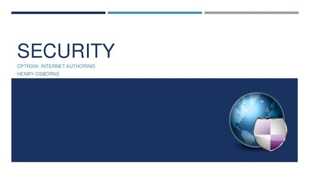 SECURITY CPTR304: INTERNET AUTHORING HENRY OSBORNE
