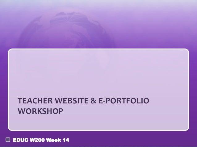 TEACHER WEBSITE & E-PORTFOLIO WORKSHOP EDUC W200 Week 14