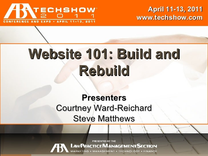 Session Title Presenters {Name} {Name} April 11-13, 2011 www.techshow.com PRESENTED BY THE Website 101: Build and Rebuild ...