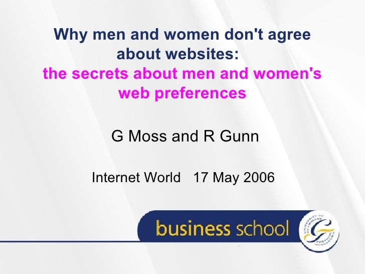 Why men and women don't agree about websites:   the secrets about men and women's web preferences G Moss and R Gunn Intern...