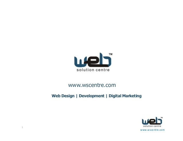 1 www.wscentre.com www.wscentre.com Web Design | Development | Digital Marketing