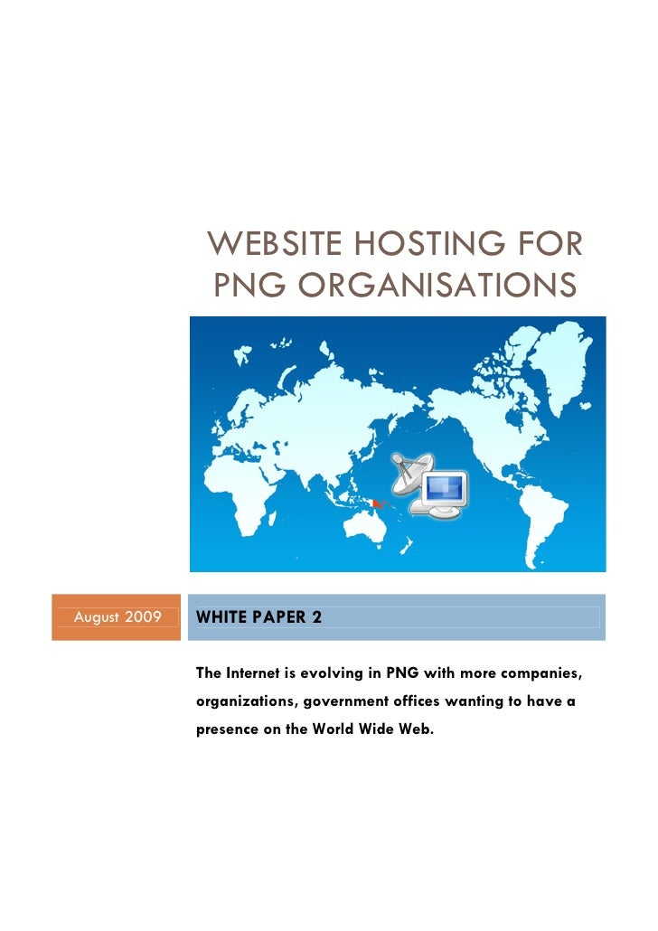 WEBSITE HOSTING FOR                PNG ORGANISATIONS     August 2009   WHITE PAPER 2                The Internet is evolvi...