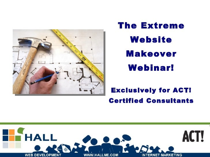 The Extreme Website Makeover Webinar! Exclusively for ACT! Certified Consultants
