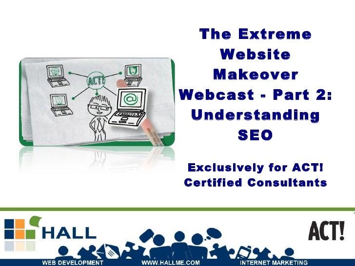 Extreme Website Makeover Webcast Part 2: Understanding SEO