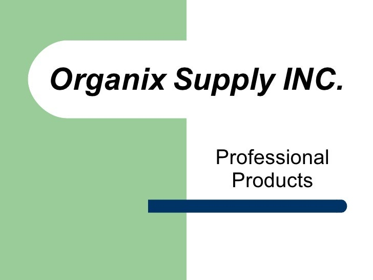 Organix Supply INC. Professional Products