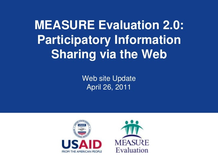 MEASURE Evaluation 2.0:Participatory Information Sharing via the Web<br />Web site Update<br />April 26, 2011<br />