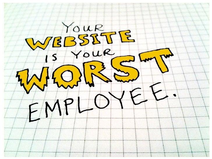Your website is your worst employee...