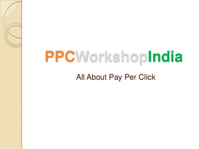 PPCWorkshopIndia All About Pay Per Click