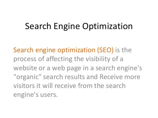 Search Engine Optimization Search engine optimization (SEO) is the process of affecting the visibility of a website or a w...