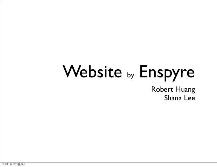 Website by Enspyre                           Robert Huang                              Shana Lee11年11月19日星期六