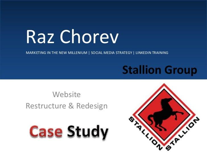 Raz Chorev<br />MARKETING IN THE NEW MILLENIUM | SOCIAL MEDIA STRATEGY | LINKEDIN TRAINING<br />Stallion Group<br />W...