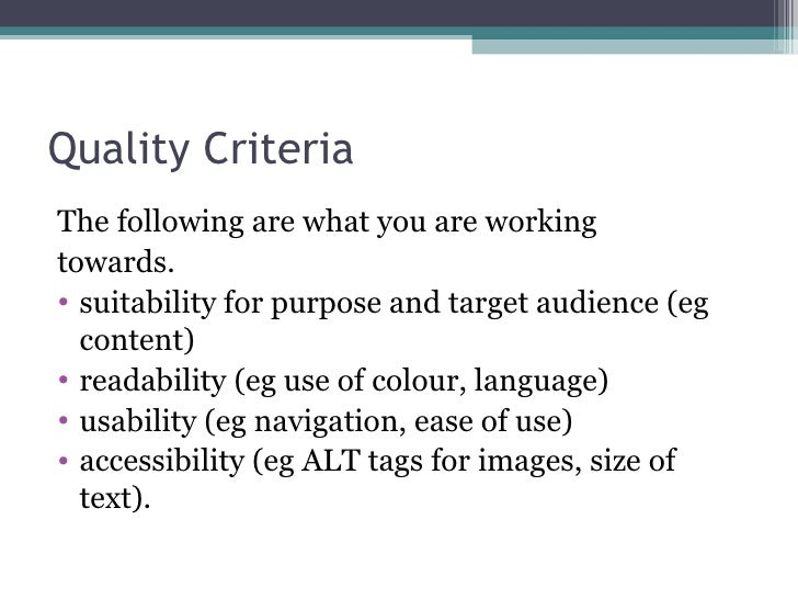Quality Criteria <ul><li>The following are what you are working  </li></ul><ul><li>towards. </li></ul><ul><li>suitability ...