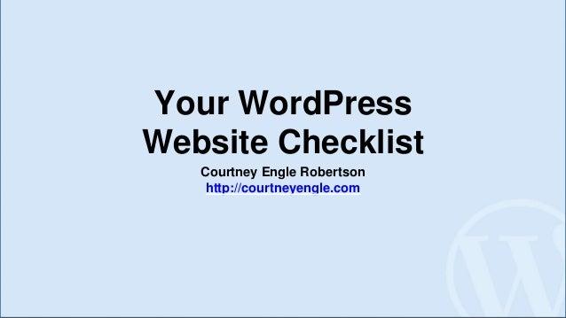 Your WordPress Website Checklist Courtney Engle Robertson http://courtneyengle.com