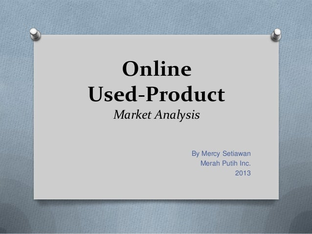 OnlineUsed-Product  Market Analysis               By Mercy Setiawan                 Merah Putih Inc.                      ...