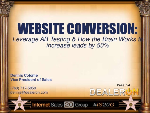 WEBSITE CONVERSION: Leverage AB Testing & How the Brain Works to increase leads by 50%  Dennis Colome Vice President of Sa...