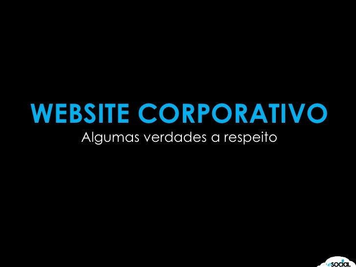WEBSITE CORPORATIVO<br />Algumas verdades a respeito<br />