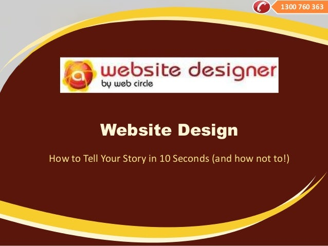 1300 760 363  Website Design How to Tell Your Story in 10 Seconds (and how not to!)