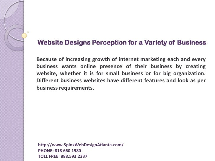 Website Designs Perception for a Variety of Business <br />Because of increasing growth of internet marketing each and eve...