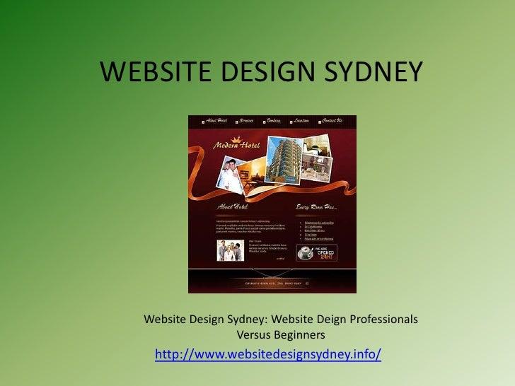 WEBSITE DESIGN SYDNEY  Website Design Sydney: Website Deign Professionals                   Versus Beginners    http://www...