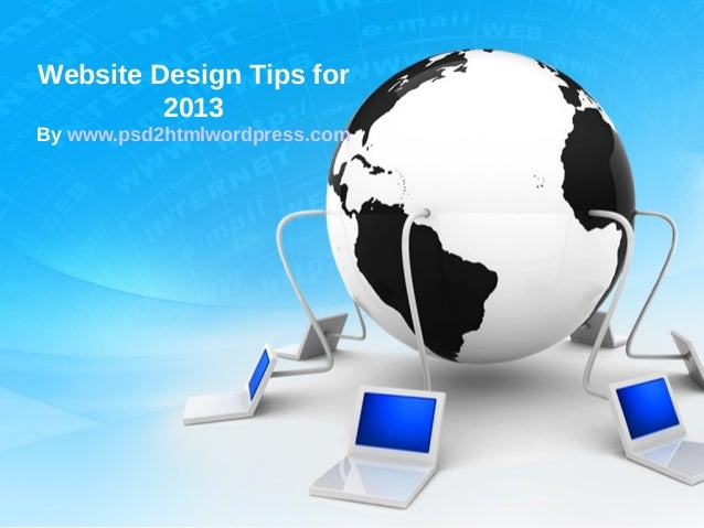 Website Design Tips for         2013By www.psd2htmlwordpress.com