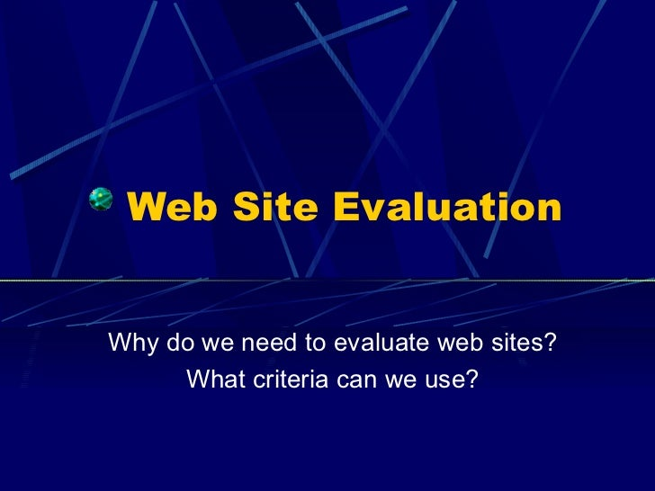 Web Site Evaluation Why do we need to evaluate web sites? What criteria can we use?