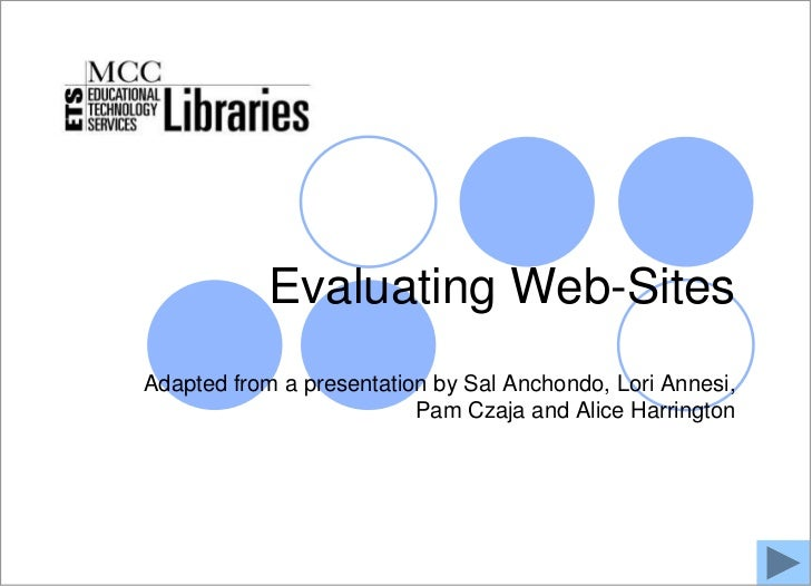 MCC Libraries               Evaluating Web-Sites   Adapted from a presentation by Sal Anchondo, Lori Annesi,              ...