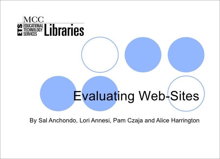 Evaluating Web-Sites By Sal Anchondo, Lori Annesi, Pam Czaja and Alice Harrington MCC Libraries