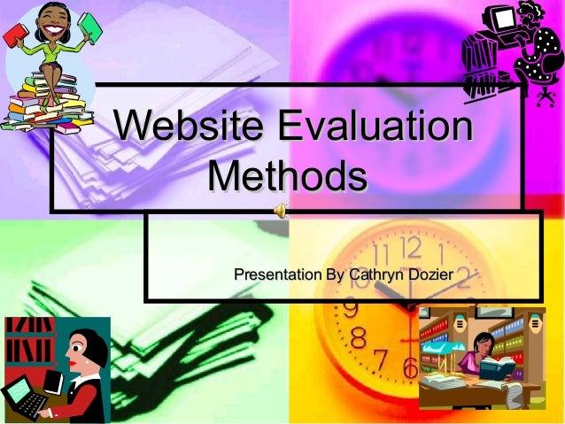 Website Evaluation   Methods      Presentation By Cathryn Dozier