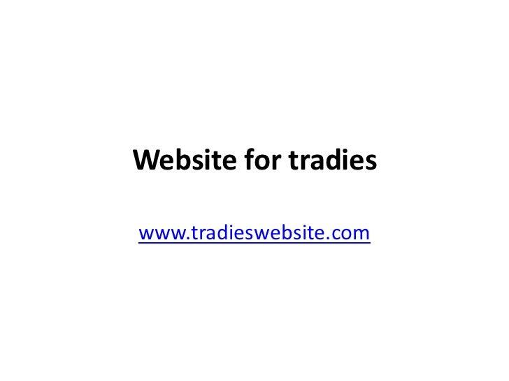 Website for tradies<br />www.tradieswebsite.com<br />