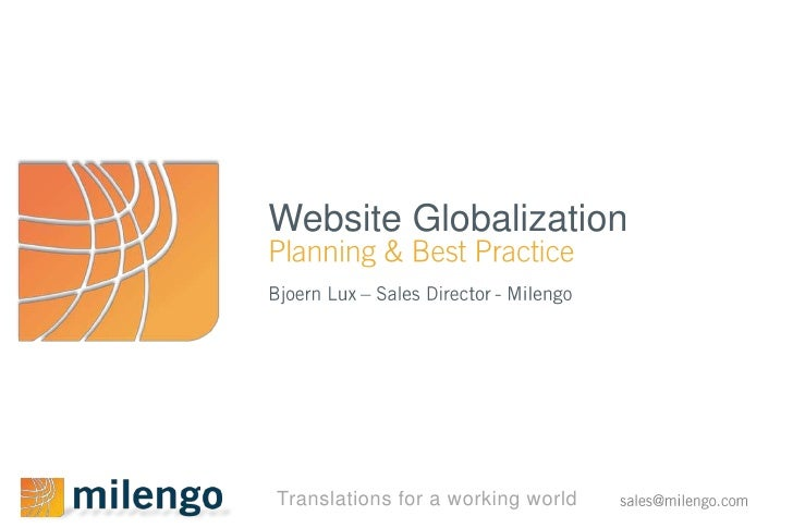 Website Globalization<br />Planning & Best Practice<br />Bjoern Lux – Sales Director - Milengo<br />