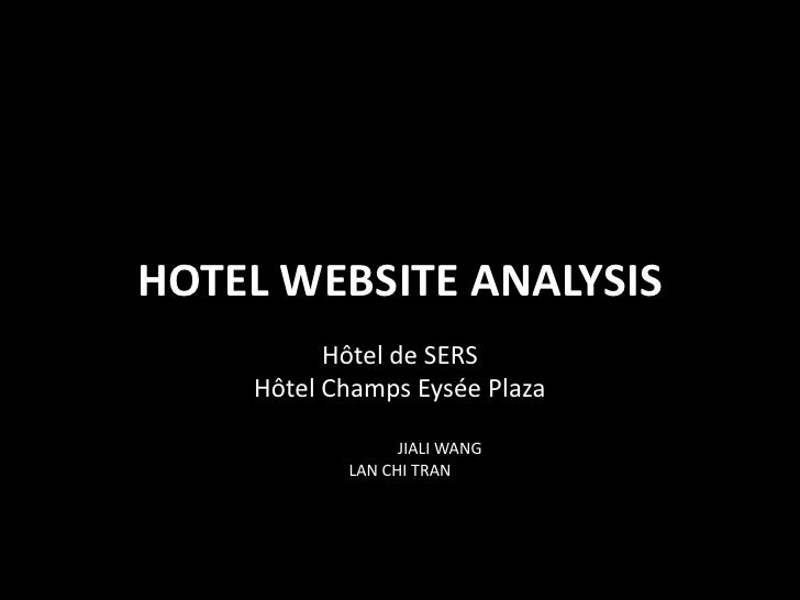 HOTEL WEBSITE ANALYSIS<br />Hôtel de SERS <br />Hôtel Champs Eysée Plaza<br />JIALI WANG<br />LAN CHI TRAN<br />