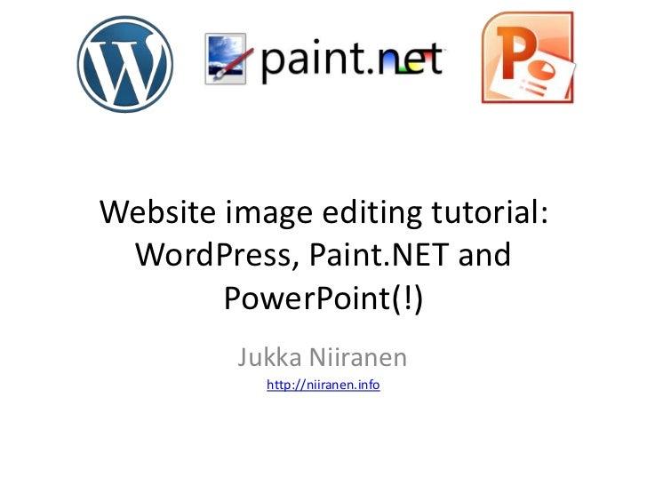 Website image editing tutorial: WordPress, Paint.NET and        PowerPoint(!)         Jukka Niiranen           http://niir...