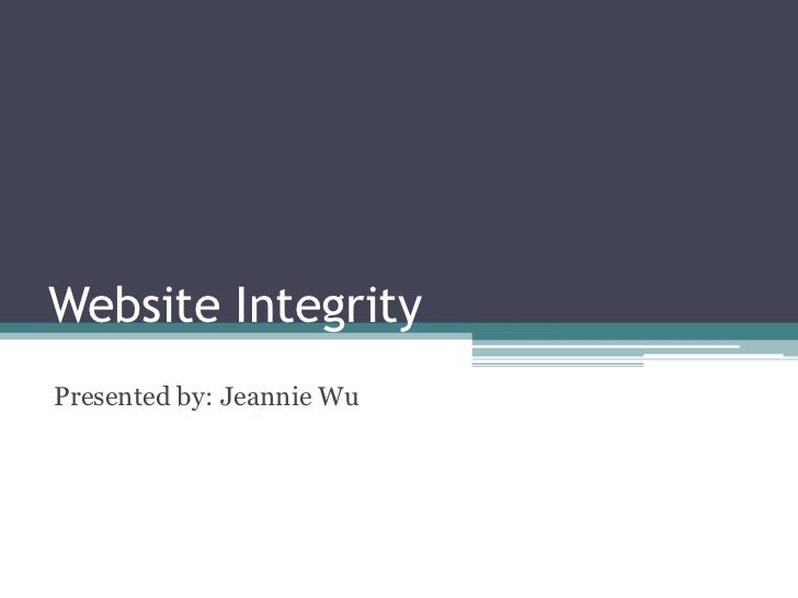 Website Integrity<br />Presented by: Jeannie Wu<br />