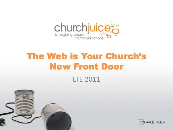 The Web is Your Church's New Front Door<br />LTE 2011<br />