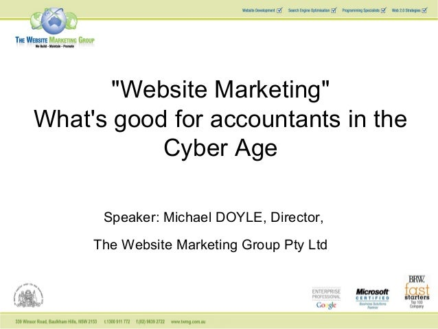 "Speaker: Michael DOYLE, Director, The Website Marketing Group Pty Ltd ""Website Marketing"" What's good for accountants in t..."