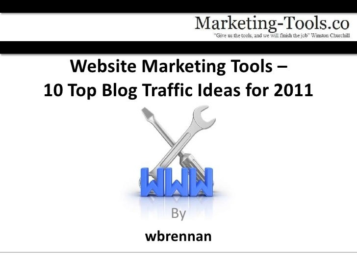 Website Marketing Tools –10 Top Blog Traffic Ideas for 2011               By            wbrennan