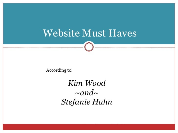 (C) 2010 |   Kim Wood  |  http://NewMediaCoffeeTalk.com<br />Website Must Haves<br />According to:<br />Kim Wood<br />~and...