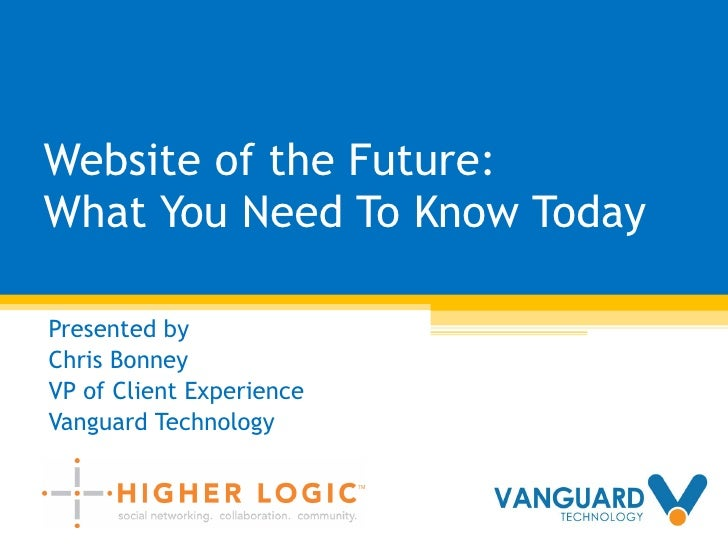 Website of the Future: What You Need To Know Today Presented by  Chris Bonney VP of Client Experience Vanguard Technology