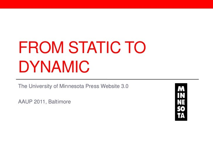 From Static to Dynamic<br />The University of Minnesota Press Website 3.0<br />AAUP 2011, Baltimore<br />