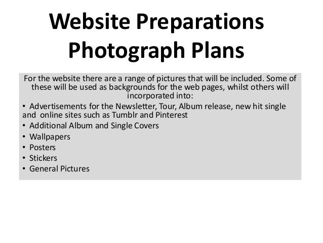 Website Preparations        Photograph Plans For the website there are a range of pictures that will be included. Some of ...