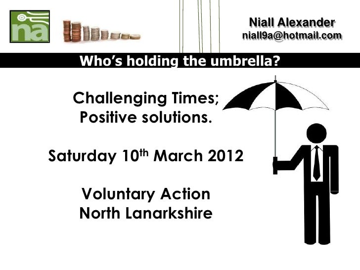 Niall Alexander                          niall9a@hotmail.com   Who's holding the umbrella?   Challenging Times;    Positiv...
