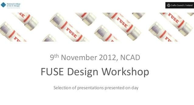 FUSE Design Workshop, Design Week 9 November 2012