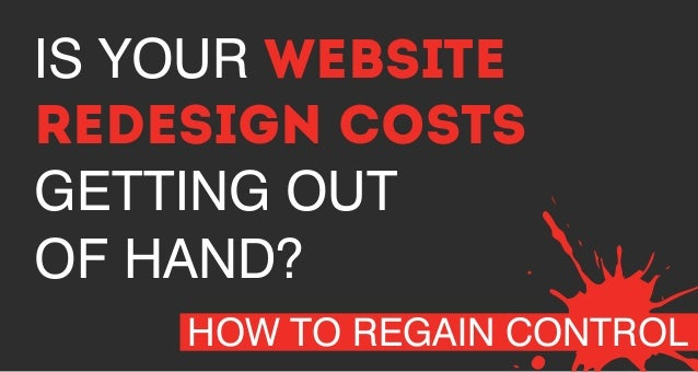 How to regain control of Website redesign costs getting out of hand ?