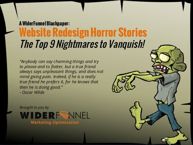 "A WiderFunnel Blackpaper:  Website Redesign Horror Stories The Top 9 Nightmares to Vanquish! !""Anybody can say charming th..."