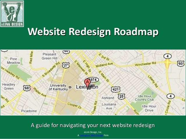 Website Redesign Roadmap A guide for navigating your next website redesign eLink Design, Inc. A Lexington Web Design Firm