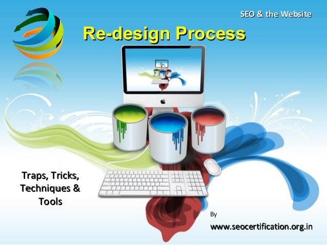 SEO & the Website                 Re-design ProcessTraps, Tricks,Techniques &    Tools                              By    ...