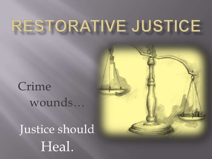 Restorative Justice<br />Crime <br />wounds…<br />Justice should <br />Heal.<br />