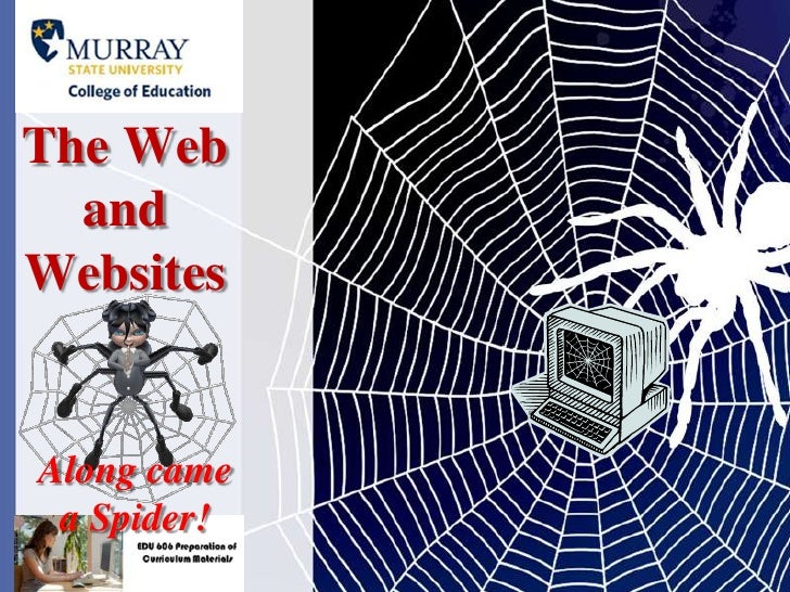 The Web and Websites<br />Along came a Spider!<br />